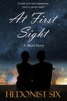 At First Sight ebook by Hedonist Six