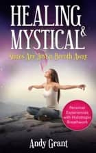 Healing & Mystical States Are Just a Breath Away - Personal Experiences with Holotropic Breathwork ebook by Andy Grant