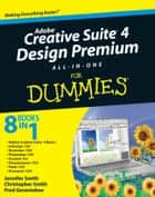 Adobe Creative Suite 4 Design Premium All-in-One For Dummies ebook by Jennifer Smith,Christopher Smith,Fred Gerantabee
