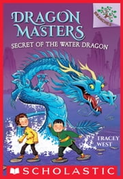 Secret of the Water Dragon: A Branches Book (Dragon Masters #3) ebook by Tracey West,Damien Jones