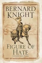 Figure of Hate ebook by Bernard Knight