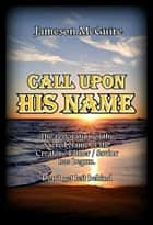Call Upon His Name ebook by Jameson McGuire