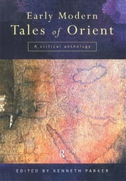 Early Modern Tales of Orient - A Critical Anthology ebook by Kenneth Parker