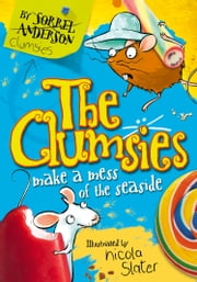 The Clumsies Make a Mess of the Seaside (The Clumsies, Book 2) ebook by Sorrel Anderson