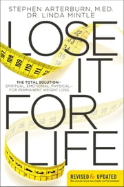 Lose It for Life - The Total Solution?Spiritual, Emotional, Physical?for Permanent Weight Loss ebook by Stephen Arterburn,Linda Mintle