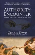 Authority Encounter - Embracing God's Mission for You ebook by Davis, Rev. Dr. Chuck