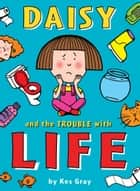 Daisy and the Trouble with Life 電子書 by Kes Gray, Nick Sharratt, Garry Parsons