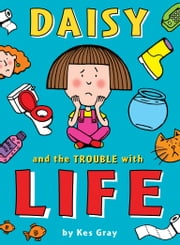 Daisy and the Trouble with Life ebook by Kes Gray,Nick Sharratt,Garry Parsons