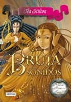 Bruja de los sonidos ebook by Tea Stilton,Helena Aguilà