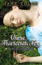 Curse of the Thirteenth Fey - The True Tale of Sleeping Beauty ebook by Jane Yolen
