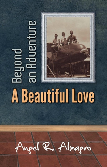 Beyond an Adventure: A Beautiful Love eBook by Angel R. Almagro