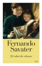El valor de educar ebook by Fernando Savater