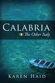 Calabria: The Other Italy ebook by Karen Haid