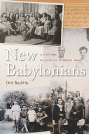 New Babylonians - A History of Jews in Modern Iraq ebook by Orit Bashkin