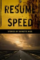 Resume Speed - Stories by Guinotte Wise ebook by Guinotte Wise