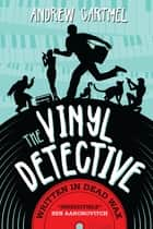 The Vinyl Detective - Written in Dead Wax ebook by Andrew Cartmel
