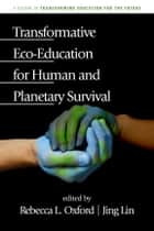 Transformative Eco-Education for Human and Planetary Survival ebook by Jing Lin,Rebecca L. Oxford