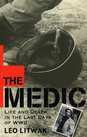 The Medic - Life and Death in the Last Days of WWII ebook by Leo Litwak