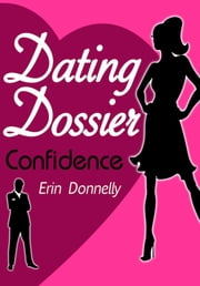 Dating Dossier: Confidence ebook by Erin Donnelly