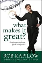 What Makes It Great?, Enhanced Edition ebook by Rob Kapilow