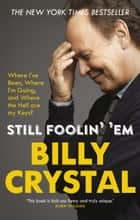 Still Foolin' 'Em - Where I've Been, Where I'm Going, and Where the Hell Are My Keys? ebook by