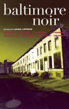 Baltimore Noir ebook by Laura Lippman, Rafael Alvarez, Jack Bludis,...