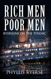 Rich Men Poor Men - Ryersons on the Titanic eBook by Phyllis Ryerse