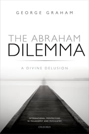 The Abraham Dilemma - A divine delusion ebook by George Graham