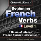 Automatic Fluency® Beginning French Verbs Level I - 5 HOURS OF INTENSE FRENCH FLUENCY INSTRUCTION audiobook by