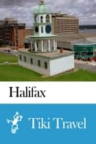 Halifax (Canada) Travel Guide - Tiki Travel ebook by Tiki Travel