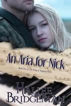 An Aria for Nick ebook by Hallee Bridgeman