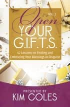 Open Your G.I.F.T.S. - 42 Lessons of Finding and Embracing Your Blessings in Disguise ebook by