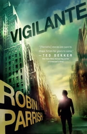 Vigilante (Dangerous Times Collection Book #3) ebook by Robin Parrish
