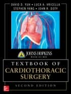 Johns Hopkins Textbook of Cardiothoracic Surgery, Second Edition ebook by David Yuh,Luca Vricella,Stephen Yang,John R. Doty