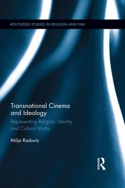Transnational Cinema and Ideology - Representing Religion, Identity and Cultural Myths ebook by Milja Radovic