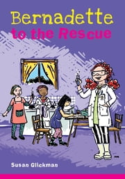 Bernadette to the Rescue ebook by Susan Glickman