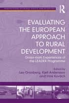 Evaluating the European Approach to Rural Development - Grass-roots Experiences of the LEADER Programme ebook by Leo Granberg, Kjell Andersson