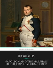 Napoleon and the Marshals of the Empire Vol 2 of 2 ebook by Edward Meeks