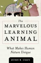 The Marvelous Learning Animal ebook by Arthur W. Staats
