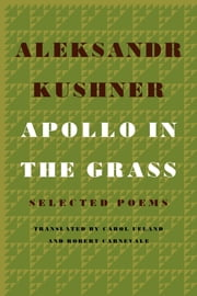 Apollo in the Grass - Selected Poems ebook by Aleksandr Kushner