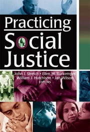 Practicing Social Justice ebook by Ellen Burkemper,William J Hutchison,Jan Wilson,John J Stretch