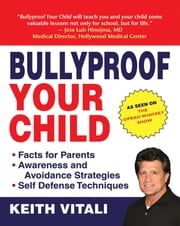 Bullyproof Your Child - An Expert's Advice on Teaching Children to Defend Themselves ebook by Adam Brouillard,Keith Vitali