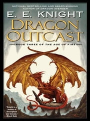 Dragon Outcast - The Age of Fire, Book Three ebook by E.E. Knight