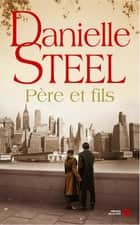 Père et fils ebook by Danielle STEEL, Alice Fombois