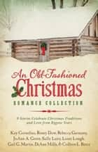 An Old-Fashioned Christmas Romance Collection ebook by DiAnn Mills,Peggy Darty,Rosey Dow,Rebecca Germany,JoAnn A. Grote,Sally Laity,Loree Lough,Gail Gaymer Martin,Colleen L. Reece