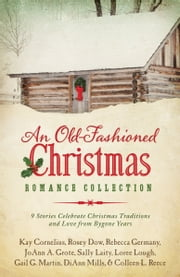 An Old-Fashioned Christmas Romance Collection - 9 Stories Celebrate Christmas Traditions and Love from Bygone Years ebook by DiAnn Mills,Peggy Darty,Rosey Dow,Rebecca Germany,JoAnn A. Grote,Sally Laity,Loree Lough,Gail Gaymer Martin,Colleen L. Reece
