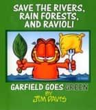 Save the Rivers, Rain Forests, and Ravioli - Garfield Goes Green ebook by Jim Davis