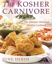 The Kosher Carnivore - The Ultimate Meat and Poultry Cookbook ebook by June Hersh
