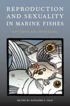 Reproduction and Sexuality in Marine Fishes ebook by Kathleen S. Cole