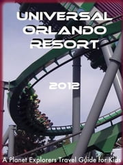 Universal Orlando Resort: A Planet Explorers Travel Guide for Kids ebook by Planet Explorers